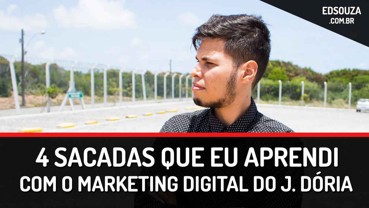 4 sacadas que você deve aprender com o marketing digital do João Dória.
